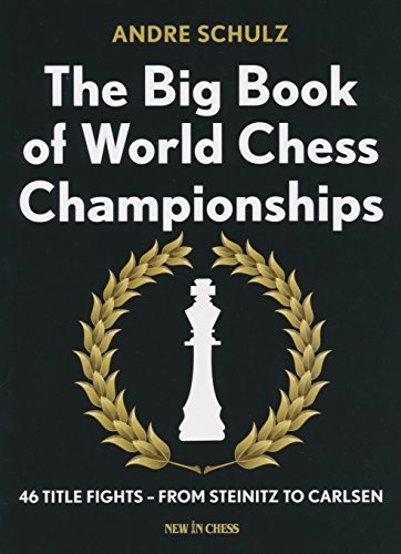 The Big Book of World Chess Championships: 46 Title Fights - from Steinitz to Carlsen (Best Chess Player In The World)