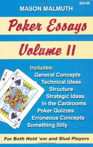 poker essays volume iii Excerpt from the book poker essays volume iii: the two types of stud generally, when you go to a cardroom you have three types of poker to choose from they are texas hold 'em, which we just refer to as hold 'em, seven-card stud, and finally, seven-card stud all three forms are played limit.