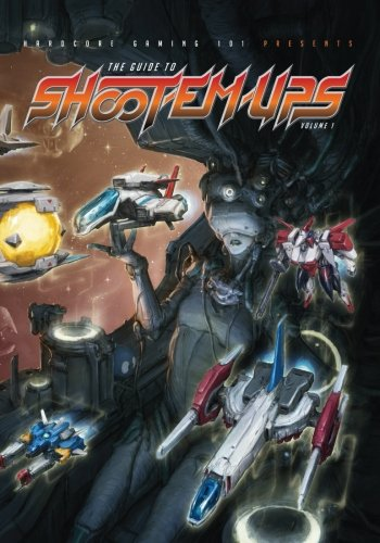 Hardcore Gaming 101 Presents: The Guide to Shoot-Em-Ups Volume 1
