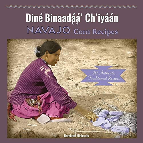Navajo Corn Recipes: Diné Binaadą́ą́' Ch'iyáán by Bernhard Michaelis