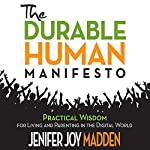 The Durable Human Manifesto: Practical Wisdom for Living and Parenting in the Digital World | Jenifer Joy Madden