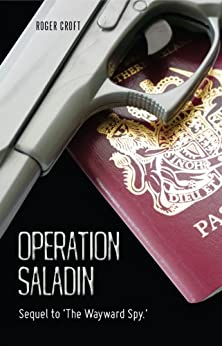 Operation Saladin: Sequel to 'The Wayward Spy.' by [croft, roger]