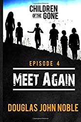 Meet Again - Children of the Gone: Post Apocalyptic Young Adult Series - Episode 4 of 12 (Volume 4)