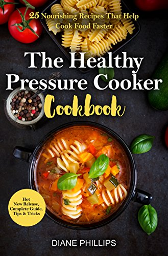 The Healthy Pressure Cooker Cookbook: 25 Nourishing Recipes That Help Cook Food Faster (Pressure Cooking Phillips compare prices)