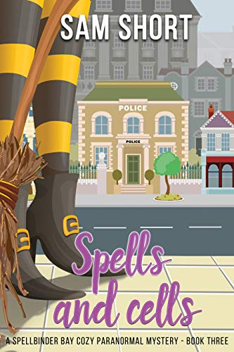 Spells And Cells: A Spellbinder Bay Cozy Paranormal Mystery - Book Three (Spellbinder Bay Paranormal Cozy Mystery Series 3) by [Short, Sam]