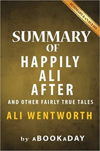 Book Summary of Happily Ali After: : And Other Fairly True Tales by Ali Wentworth / Summary & Analysis