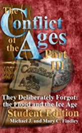 The Conflict of the Ages Student III They Deliberately Forgot The Flood and the Ice Age (The Conflict of the Ages Student Edition Book 3)