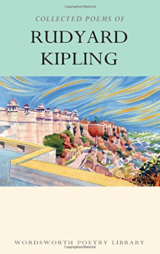 The Collected Poems of Rudyard Kipling (Wordsworth Poetry Library)