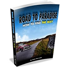 Road to Paradise: How to Find The Way - by Alan Horvath (Christian Way to Knowing Our Creator)