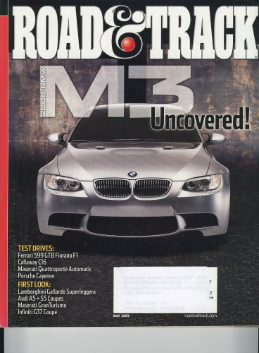 (ROAD & TRACK Magazine, May 2007 - 2008 BMW M3 Uncovered, Test Drives: Ferarri 599 GTB, Callaway C16, Maserati Quattroporte, Porsche Cayenne, First Look: Gallardo Superleggera, Audi A5/S5, Maserati GT, Infiniti G37)