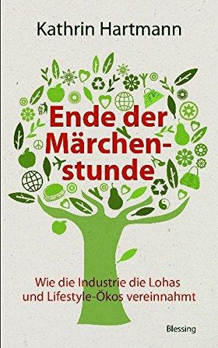 Ende der Märchenstunde: Wie die Industrie die Lohas und Lifestyle-Ökos vereinnahmt