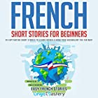 French Short Stories for Beginners: 20 Captivating Short Stories to Learn French & Grow Your Vocabulary the Fun Way! (Easy French Stories) Audiobook by Lingo Mastery Narrated by Noelia Gouty
