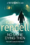 No More Dying Then by Ruth Rendell front cover