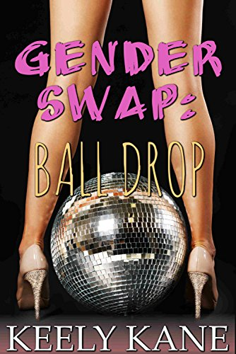 Gender Swap: Ball Drop (A New Year's Eve Ménage Fantasy) ()