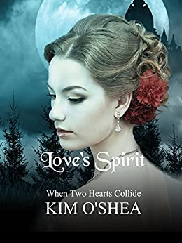 Love's Spirit: When Two Hearts Collide by [O'Shea, Kim]
