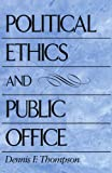 Political Ethics and Public Office, Thompson, Dennis F., 0674686063