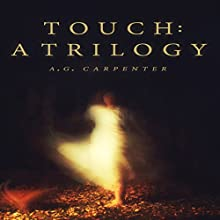 Touch: A Trilogy Audiobook by A. G. Carpenter Narrated by Darla Middlebrook