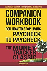 Companion Workbook For How to Stop Living Paycheck to Paycheck: The Money Tracker Classic Paperback