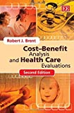 Cost-Benefit Analysis and Health Care Evaluations, Second Edition, Brent, R. J., 1781004587