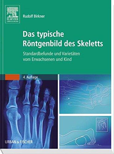 Das typische Röntgenbild des Skeletts: Standardbefunde und Varietäten vom Erwachsenen und Kind