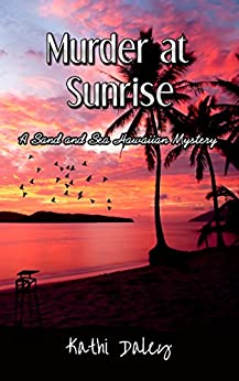 Murder at Sunrise (A Sand and Sea Hawaiian Mystery Book 2) by [Daley, Kathi]
