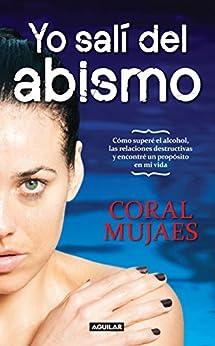 """Yo salí del abismo: """"Cómo supere el alcohol, la bulimia, las relaciones destructivas y encontré un p de [Pola, Coral Mujaes]"""