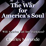The War for America's Soul: Will America Fall into Darkness?