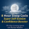 Hypnosis: 8 Hour Sleep Cycle: Super Self-Esteem & Confidence Booster: The Sleep Learning System Audiobook by Joel Thielke Narrated by Rachael Meddows