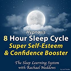Hypnosis: 8 Hour Sleep Cycle: Super Self-Esteem & Confidence Booster
