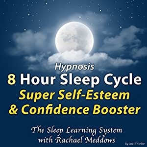 Hypnosis: 8 Hour Sleep Cycle: Super Self-Esteem & Confidence Booster Audiobook