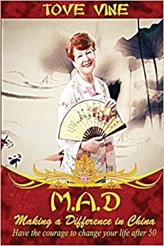 MAD: Making a Difference in China: Have the courage to change your life after 50