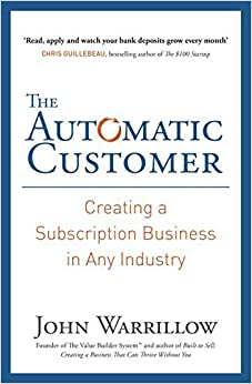 The Automatic Customer: Creating a Subscription Business in Any Industry by John Warrillow John Warrillow (2015-02-05)