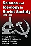 Science and Ideology in Soviet Society : 1917-1967, De George, Richard T. and Graham, Loren R., 1412845947