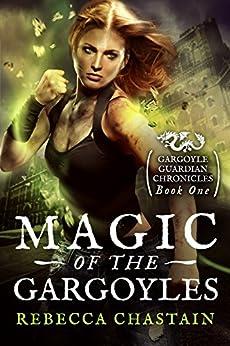 Magic of the Gargoyles (Gargoyle Guardian Chronicles Book 1) by [Chastain, Rebecca]
