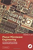 Planar Microwave Engineering: A Practical Guide to Theory,...