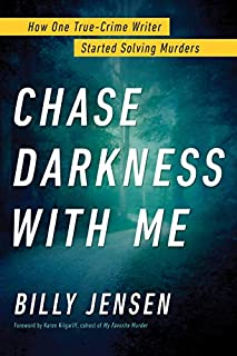 Book Cover: Chase Darkness with Me: How One True-Crime Writer Started Solving Murders