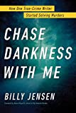 : Chase Darkness with Me: How One True-Crime Writer Started Solving Murders
