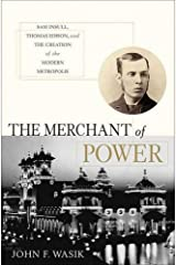 The Merchant of Power: Sam Insull, Thomas Edison, and the Creation of the Modern Metropolis Hardcover