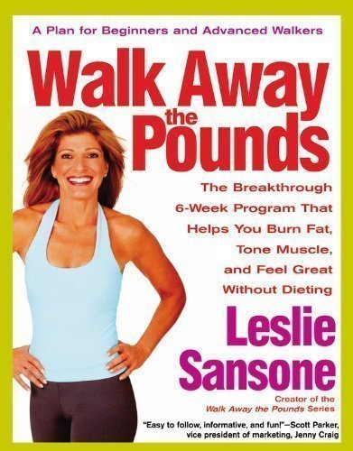 Walk Away the Pounds: The Breakthrough 6-Week Program That Helps You Burn Fat, Tone Muscle, and Feel Great without Dieting by Sansone, Leslie [27 December 2005]