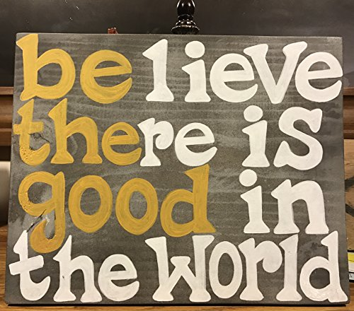 be the good in the world sign - 7