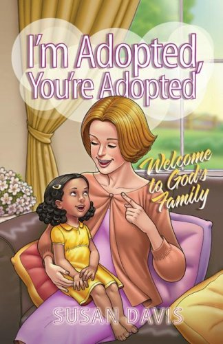 I'm Adopted, You're Adopted: Welcome to God's Family