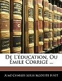 De L'Éducation, Ou Émile Corrigé, Aim Charles Louis Modeste Biret and Aimé Charles Louis Modeste Biret, 1145482074