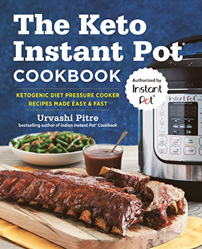 The Keto Instant Pot Cookbook: Ketogenic Diet Pressure Cooker Recipes Made Easy and Fast (Best Indian Cookbook For Beginners)