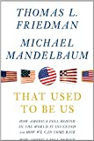 That Used to Be Us, Thomas L. Friedman and Michael Mandelbaum, 1410441288