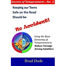 Keeping Our Teens Safe on the Road Should Be No Accident!: Using the Basic Elements of Temperament to Reduce Teenage...