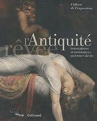 L'Antiquité rêvée: Innovations er résistances au XVIIIe siècle. L'album de l'exposition