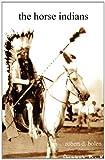 The Horse Indians, Robert D. Bolen and Robet Bolen, 1450773338