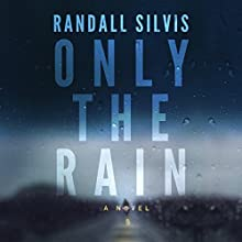 Only the Rain Audiobook by Randall Silvis Narrated by Eric G. Dove