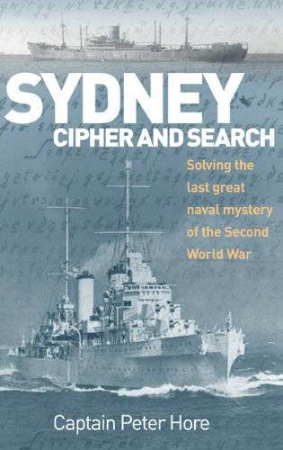 Sydney, Cipher, and Search: Solving the Last Great Naval Mystery of the Second World War