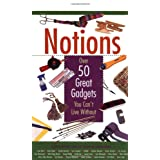 Notions: Over 50 Great Gadgets You Can't Live Without